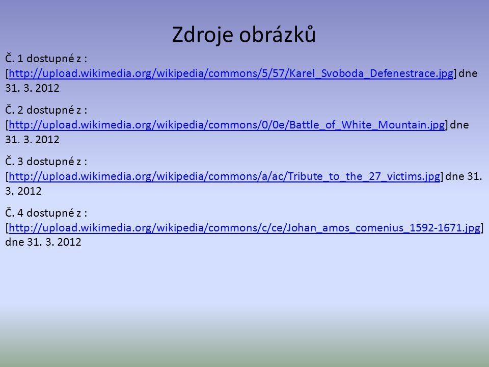 Zdroje obrázků Č. 1 dostupné z : [http://upload.wikimedia.org/wikipedia/commons/5/57/Karel_Svoboda_Defenestrace.jpg] dne 31. 3. 2012.